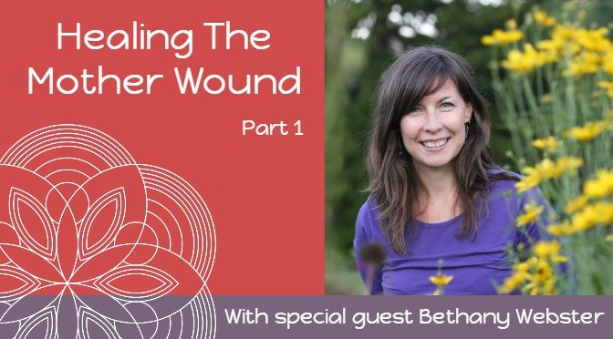 healing the mother wound with bethany webster