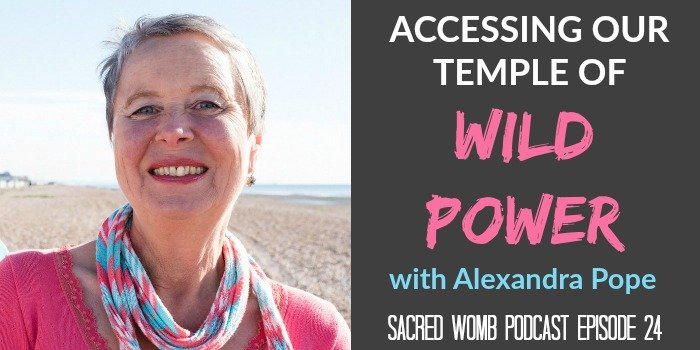 Alexandra Pope, Accessing our Temple of Wild Power Podcast Episode 24